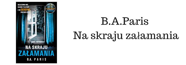 Na skraju załamania - Najnowsza książka B.A. Paris. Hit czy Kit?