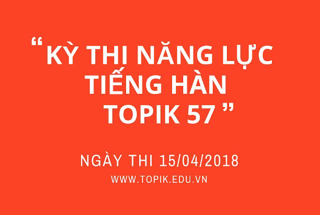 THÔNG BÁO KỲ THI NĂNG LỰC TIẾNG HÀN TOPIK LẦN THỨ 57 (15.04.2018)