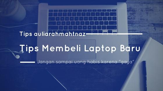 Tips Untuk Membeli Laptop Baru
