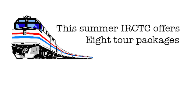 This summer IRCTC offers eight tour packages