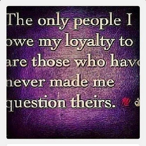 My Favourite Quotes The People I Owe My Loyalty To