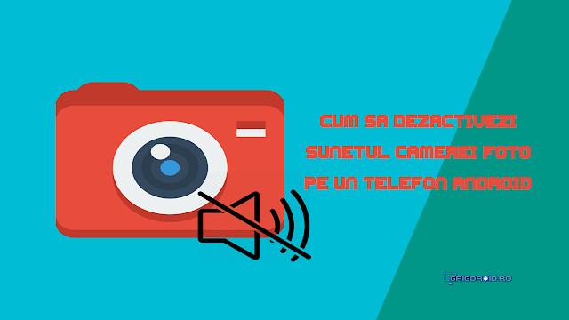 Cum să dezactivezi sunetul camerei foto pe un telefon Android