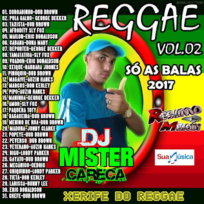 19/01/07 CD REGGAE VOL.02 2017 - DJ MISTER CARECA O XERIFE DO REGGAE