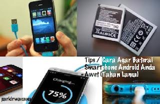 Tips / Cara Agar Baterai Smartphone Android Anda Awet (Tahan Lama)