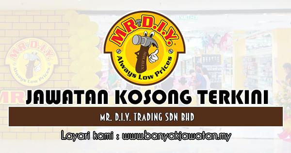 Jawatan Kosong Terkini 2019 di Mr. D.I.Y. Trading Sdn Bhd