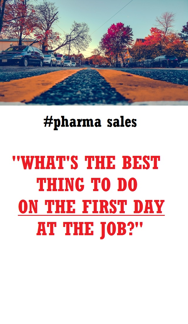 First Day On Pharmaceutical Sales Rep Job What\u0027s The Best Thing To
