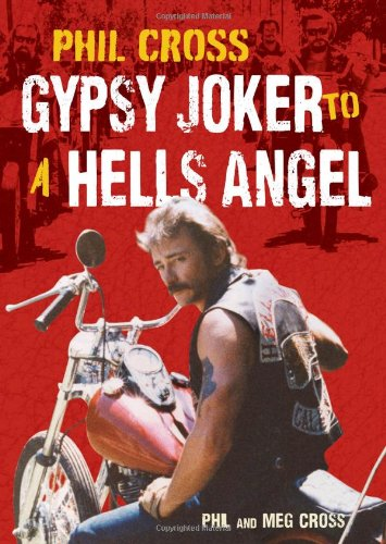 Phil Cross  Gypsy Joker to a Hells Angel by Phil Cross and Meg Cross