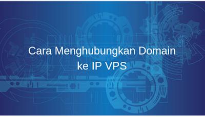 Cara Menghubungkan Domain ke IP VPS