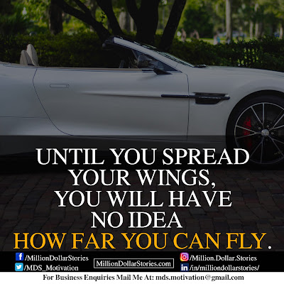 UNTILE YOU SPREAD YOUR WINGS, YOU WILL HAVE NO IDEA HOW FAR YOU CAN FLY.