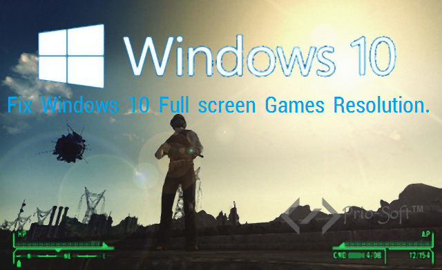 How To Fix Windows 10 Full screen Games Resolution    Prio-Soft™