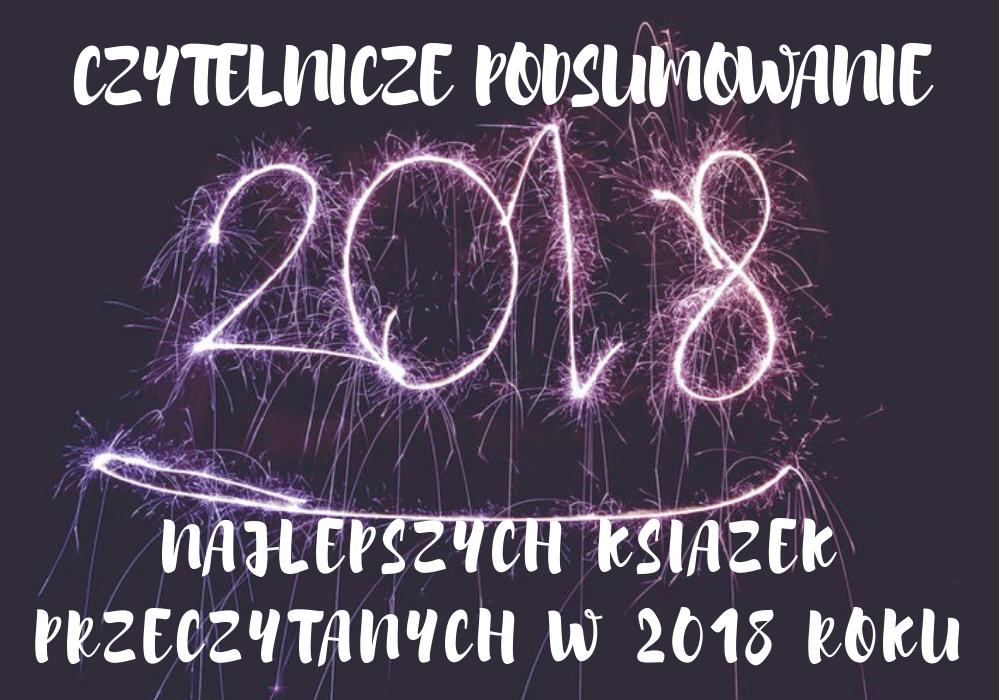 Czytelnicze podsumowanie najlepszych książek przeczytanych w 2018 roku