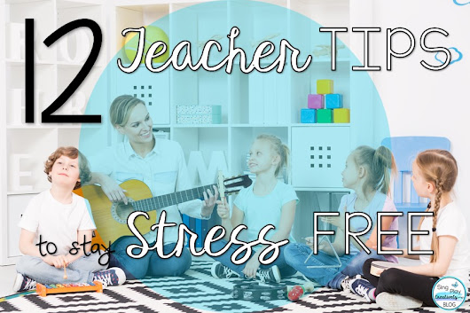 12 Teacher Tips to Stay Stress Free
