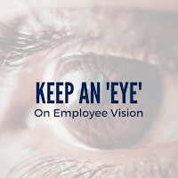 Keep an 'Eye' on Employee Vision: How  Eye Care Can Improve Productivity