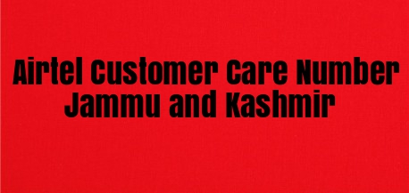 Airtel Customer Care Number Jammu and Kashmir
