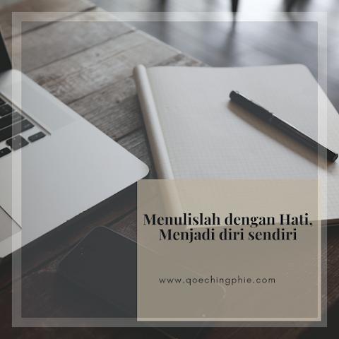 Menulis Dengan Hati Menjadi Diri Sendiri
