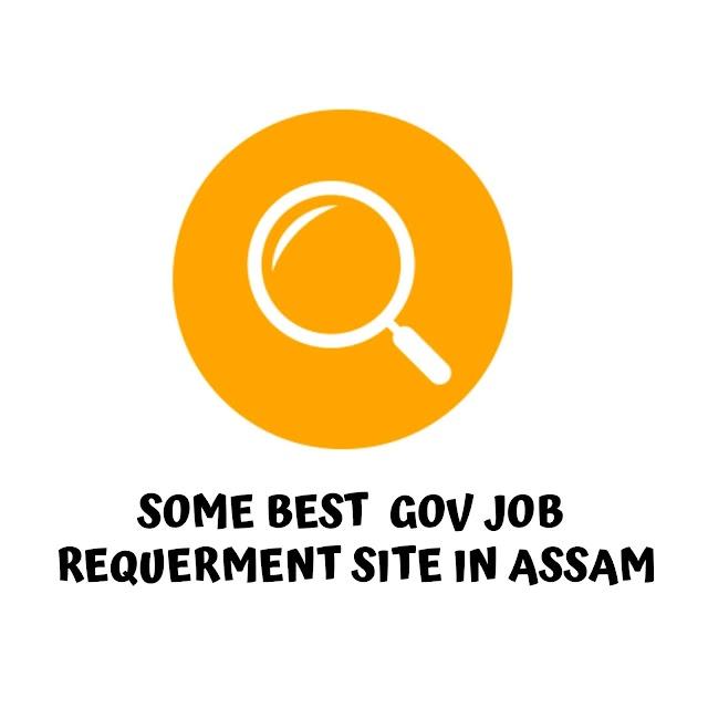 SOME BEST  GOV JOB REQUERMENT SITE IN ASSAM