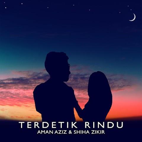 Aman Aziz & Shiha Zikir - Terdetik Rindu MP3