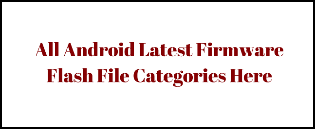 ALL ANDROID FIRMWARE LIST HERE GSMPAGLA