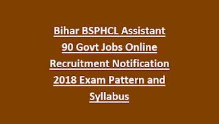 Bihar BSPHCL Assistant 90 Govt Jobs Online Recruitment Notification 2018 Exam Pattern and Syllabus