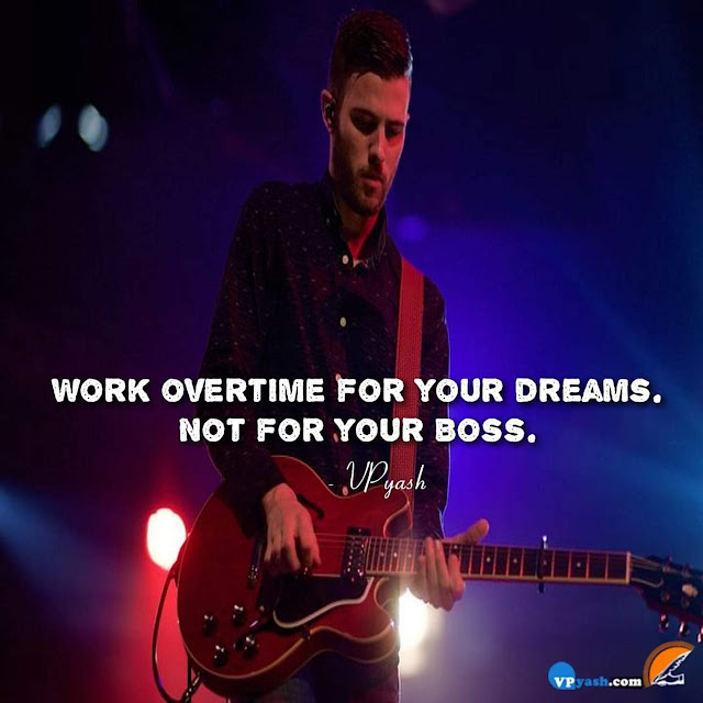 work overtime for your dreams, not for your boss