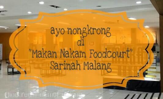 """Ayo Nongkrong di """"Makan Nakam Foodcourt"""" Sarinah Malang"""