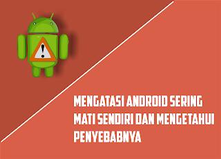 Android tiba-tiba restart dan mati sendiri? Berikut cara mengatasi