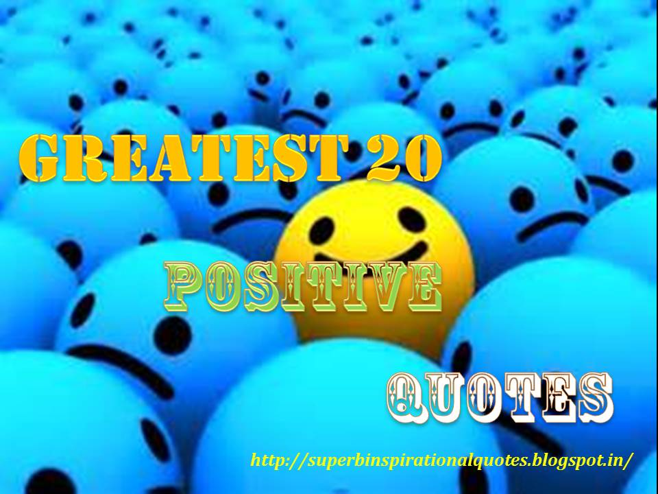 Greatest 20 Positive Quotes Superb Inspirational Quotes