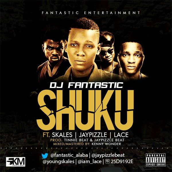 DJ Fantastic  - Shuku Ft. Lace, Skales & Jay Pizzle image