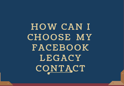 How Can I Choose My Facebook Legacy Contact