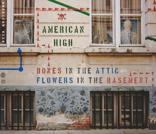 Recently released: American High - Bones in the Attic, Flowers in the Basement (Independent - March 8 2017)