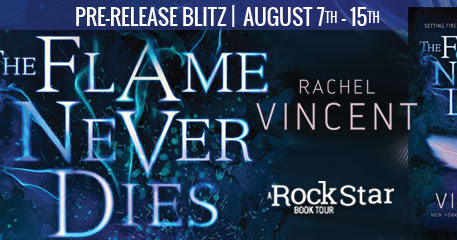 Addicted Readers: Book Blitz + Giveaway: The Flame Never Dies by Rachel Vincent