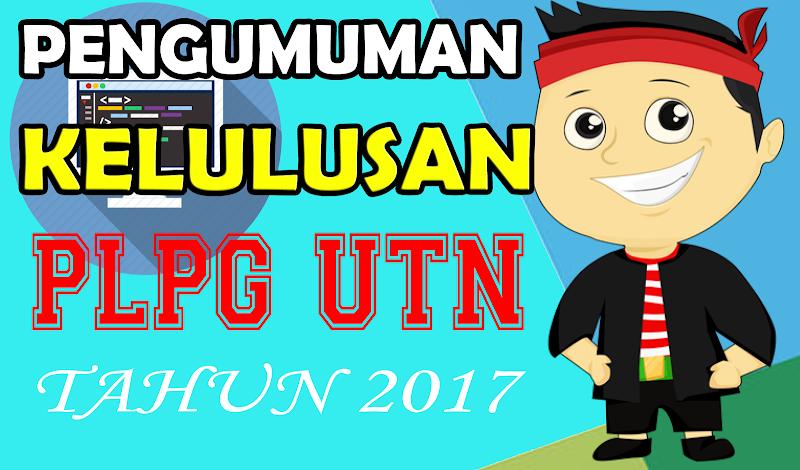Cek Kelulusan PLPG UTN 2017 Terbaru