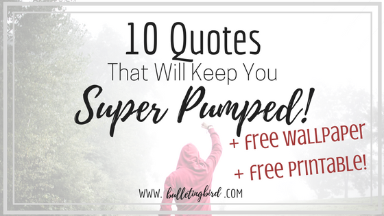 10 Motivational Quotes that will get you super pumped + free printable + free wallpaper