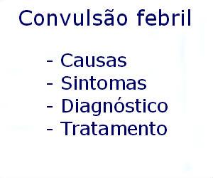Convulsão febril causas sintomas diagnóstico tratamento prevenção riscos complicações