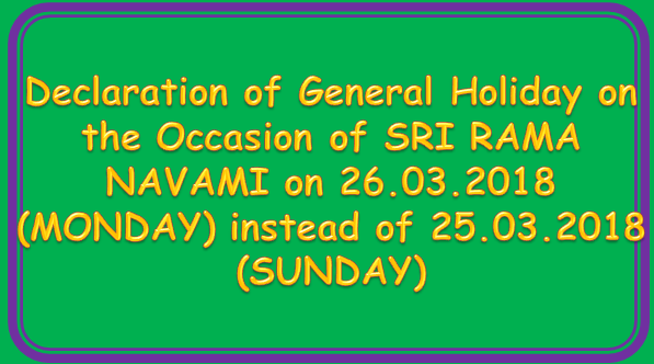 Declaration of General Holiday on the Occasion of SRI RAMA NAVAMI on 26.03.2018 (MONDAY) instead of 25.03.2018 (SUNDAY)