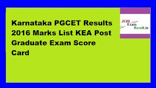 Karnataka PGCET Results 2016 Marks List KEA Post Graduate Exam Score Card