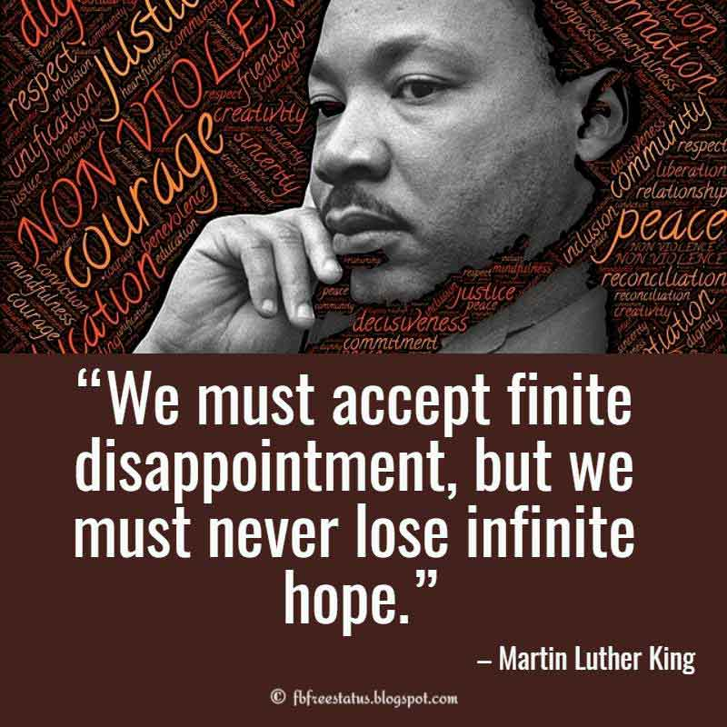 Martin luther king Uplifting Quote, We must accept finite disappointment, but we must never lose infinite hope.