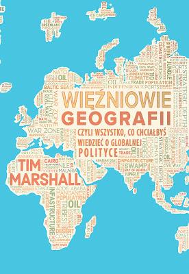 Więźniowie geografii, czyli wszystko, co chciałbyś wiedzieć o globalnej polityce -  Tim Marshall