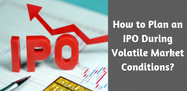 How to plan an IPO during volatile market conditions