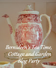 Monday - Bernideen's Tea Time, Cottage and Garden Blog Party.