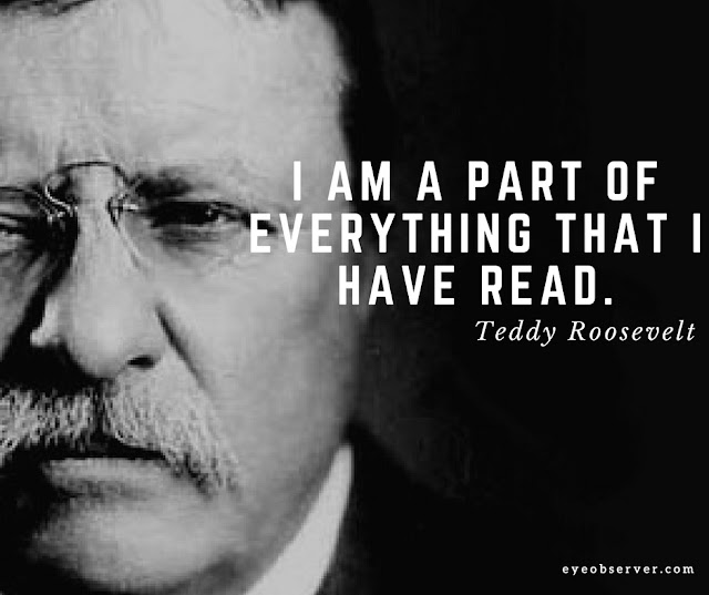 Teddy Roosevelt Quotes I am a part of everything that I have read