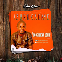 GOSPEL HIT SONG 'IZURUKAEME' RELEASHED BY UNN GRADUATE UGOCHUKWU
