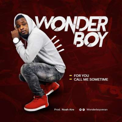 "Wonderboy who needs no introduction anymore begins 2018 on a high note by serving good music lovers with these hot sizzling songs titled  ""FOR YOU"" & ""CALL ME SOMETIME"" produced by the amazing Noah Aire  With this sweet sounding jam you can vibe to, Wonderboy tells how emotional he can be when it comes to love matters , Kindly download and share with friends  Twitter & Instagram – @Wonderboyveran"