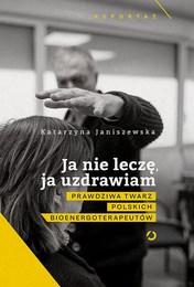 http://lubimyczytac.pl/ksiazka/4875709/ja-nie-lecze-ja-uzdrawiam-prawdziwa-twarz-polskich-bioenergoterapeutow
