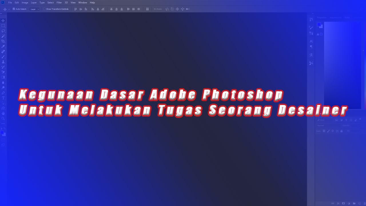 Kegunaan Dasar Adobe Photoshop Untuk Melakukan Tugas Seorang Desainer