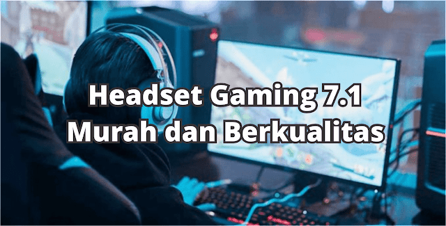 Rekomendasi Headset Gaming 7.1 (Surround) Murah Berkualitas Dibawah 500 Ribu