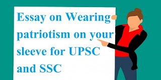 Essay on Wearing patriotism on your sleeve for UPSC and SSC
