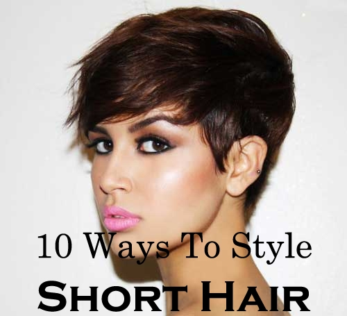 Awesome Ten Quick And Easy Ways To Style Short Hair Tips Webs Hairstyle Inspiration Daily Dogsangcom