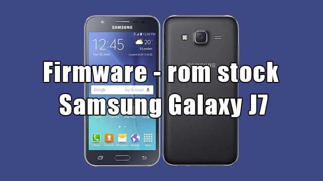 rom stock Samsung Galaxy J7 SM-J700H