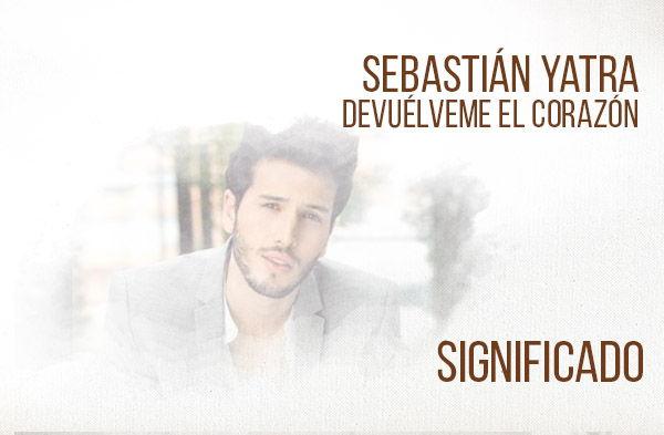 Devuélveme el Corazón significado de la canción Sebastián Yatra.